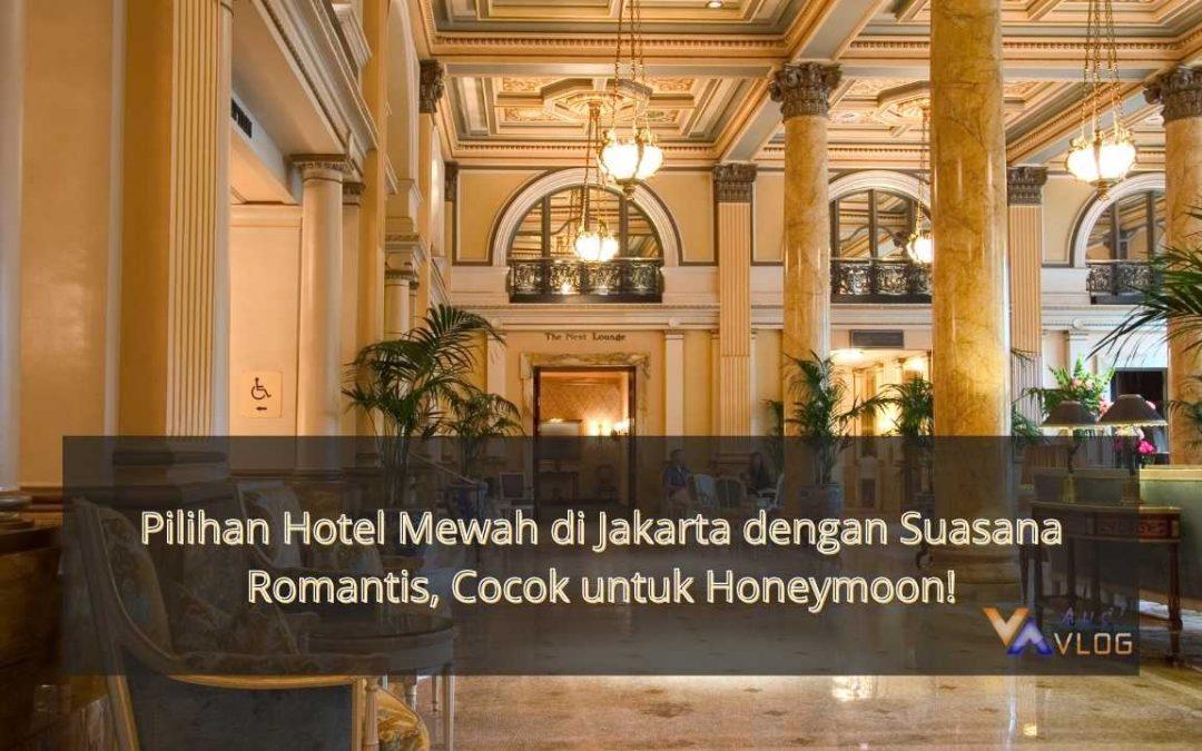 Pilihan Hotel Mewah di Jakarta dengan Suasana Romantis, Cocok untuk Honeymoon!